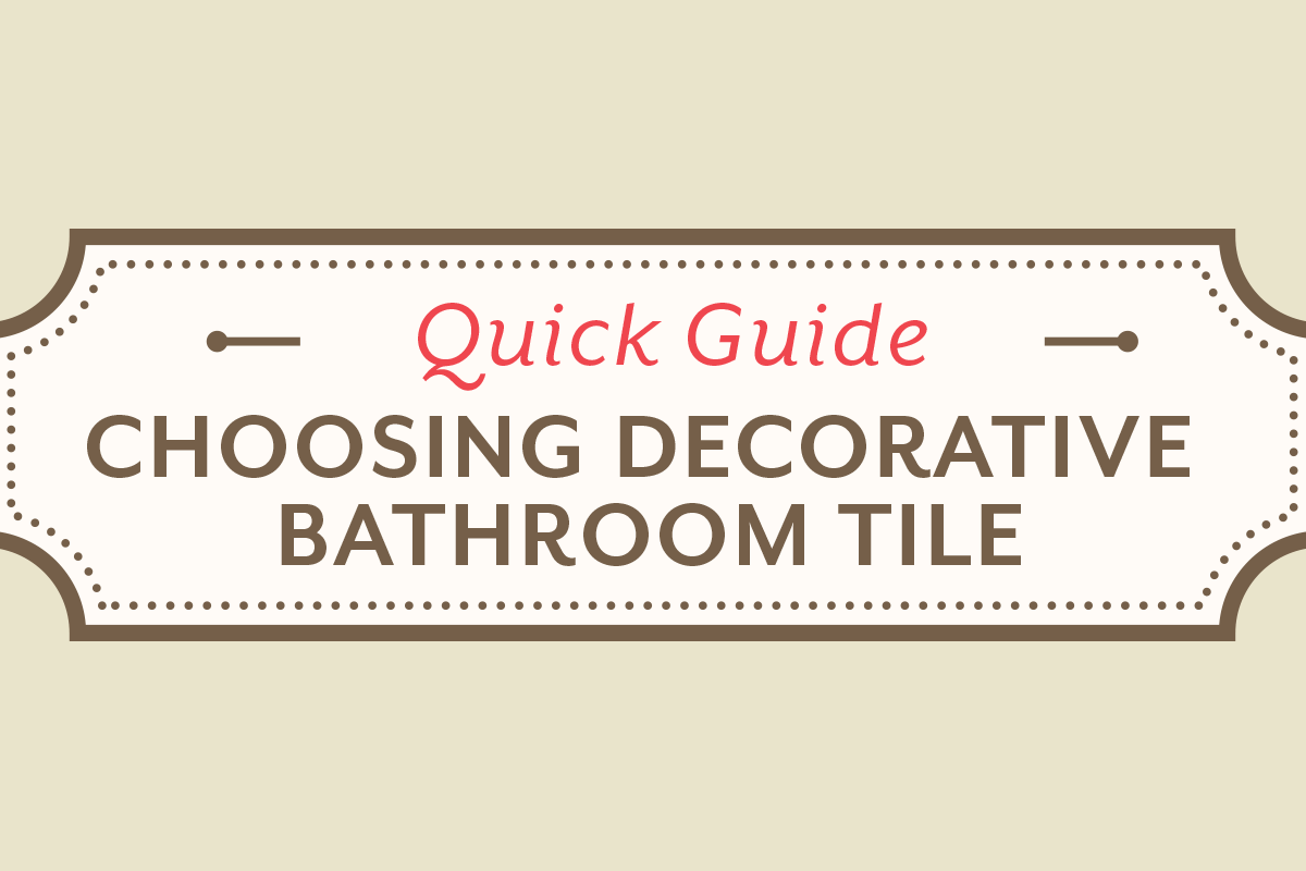 Quick Guide To Choosing Decorative Bathroom Tile Stone And Tile Design Blog Stone And Tile
